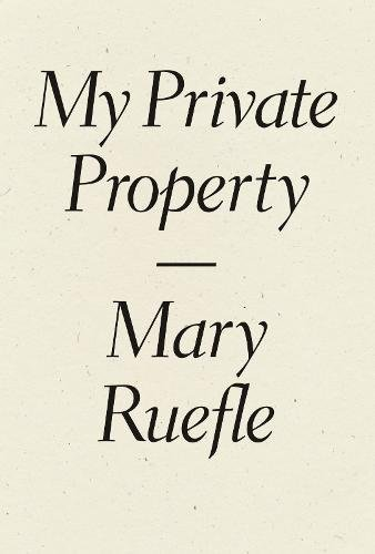 Mary Ruefle My Private Property