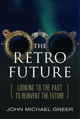 John Michael Greer The Retro Future Looking To The Past To Reinvent The Future