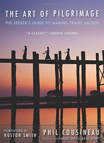 Phil Cousineau The Art Of Pilgrimage The Seeker's Guide To Making Travel Sacred