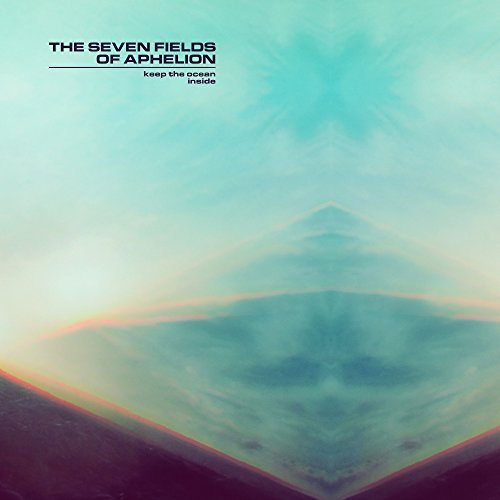The Seven Fields Of Aphelion Keep The Ocean Inside