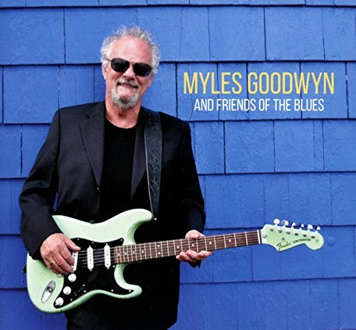 Myles Goodwyn Myles & Friends Of The Blues