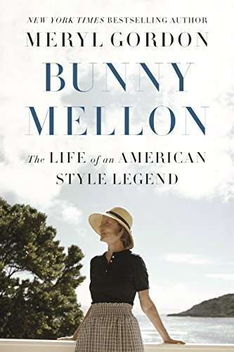 Meryl Gordon Bunny Mellon The Life Of An American Style Legend