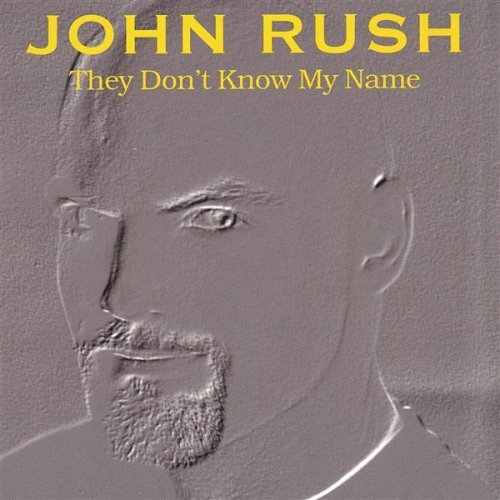john-rush-they-dont-know-my-name