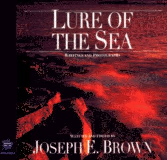Joseph E. Brown Lure Of The Sea Writings And Photographs