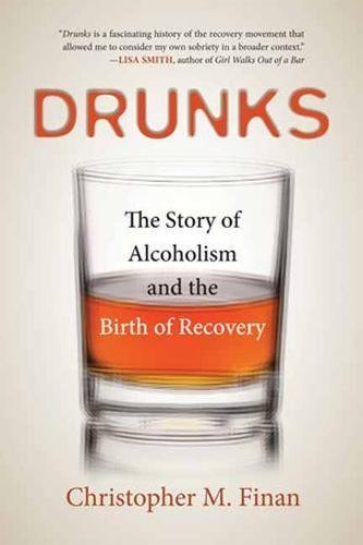 Christopher M. Finan Drunks The Story Of Alcoholism And The Birth Of Recovery