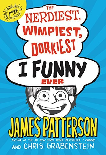 James Patterson The Nerdiest Wimpiest Dorkiest I Funny Ever