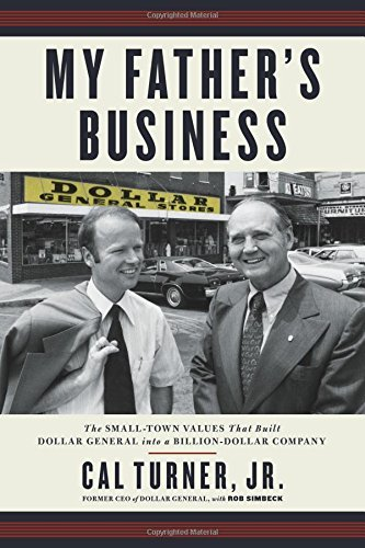 Cal Turner My Father's Business The Small Town Values That Built Dollar General I
