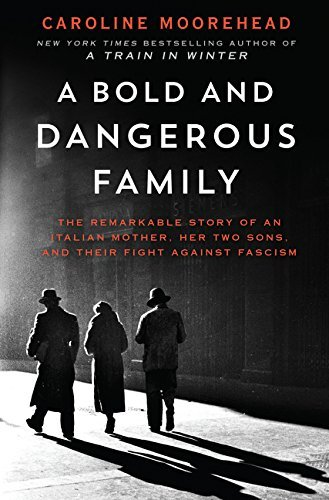 Caroline Moorehead A Bold And Dangerous Family The Remarkable Story Of An Italian Mother Her Tw