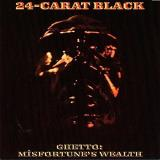 The 24 Carat Black Ghetto Misfortune's Wealth