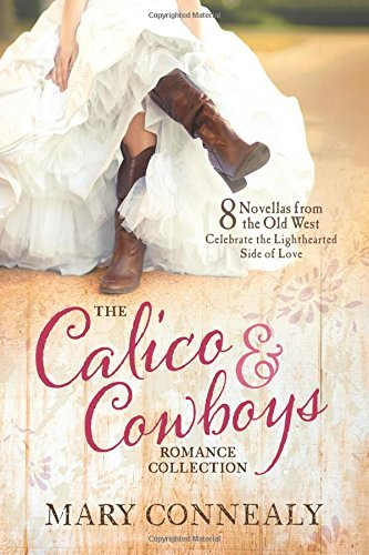 Mary Connealy The Calico And Cowboys Romance Collection 8 Novellas From The Old West Celebrate The Lighth