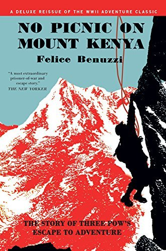 Felice Benuzzi No Picnic On Mount Kenya The Story Of Three Pows' Escape To Adventure
