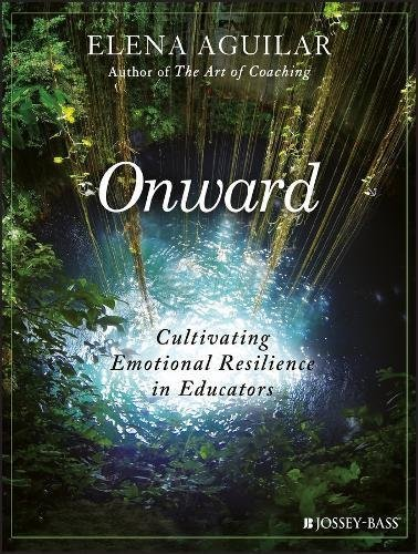 elena-aguilar-onward-cultivating-emotional-resilience-in-educators