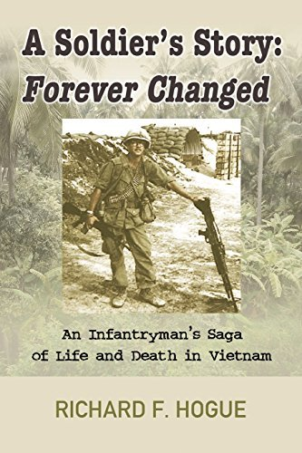 Richard Hogue A Soldier's Story Forever Changed An Infantryman's Saga Of Life An