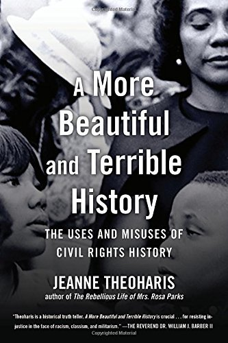 Jeanne Theoharis A More Beautiful And Terrible History The Uses And Misuses Of Civil Rights History