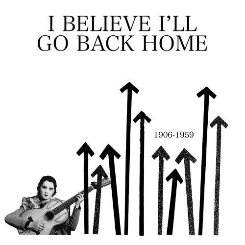 I Believe I'll Go Back Home 1906 1959 Lp