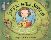 Stephanie Roth Sisson Spring After Spring How Rachel Carson Inspired The Environmental Move