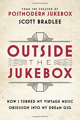 Scott Bradlee Outside The Jukebox How I Turned My Vintage Music Obsession Into My Dream Gig