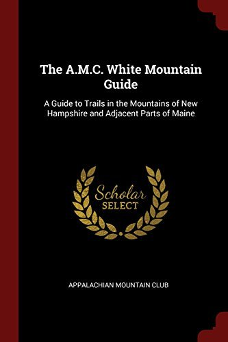 Appalachian Mountain Club The A.M.C. White Mountain Guide A Guide To Trails In The Mountains Of New Hampshi
