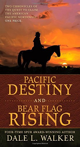 Dale L. Walker Pacific Destiny And Bear Flag Rising Two Chronicles Of The Quest To Claim The American