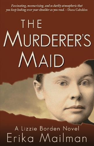 Erika Mailman The Murderer's Maid A Lizzie Borden Novel