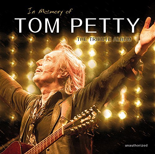 Tom Petty In Memory Of Tribute Album