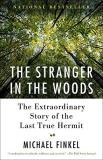 Michael Finkel The Stranger In The Woods The Extraordinary Story Of The Last True Hermit