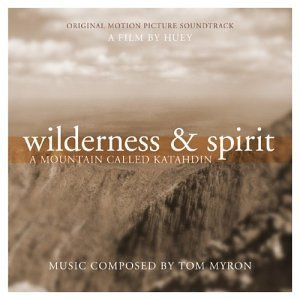 A Mountain Called Katahdin Wilderness & Spirit Soundtrack Composed By Tom Myron