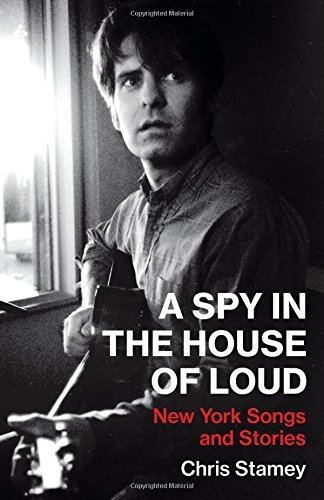 Chris Stamey A Spy In The House Of Loud New York Songs And Stories