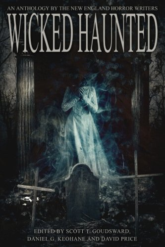 Scott T. Goudsward Wicked Haunted An Anthology Of The New England Horror Writers