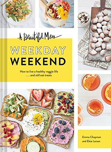 emma-chapman-a-beautiful-mess-weekday-weekend-how-to-live-a-healthy-veggie-life-and-still