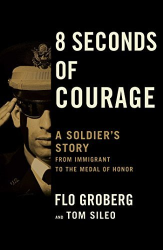 Flo Groberg 8 Seconds Of Courage A Soldier's Story From Immigrant To The Medal Of