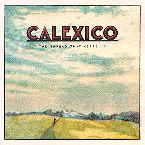 Calexico The Thread That Keeps Us Includes Download
