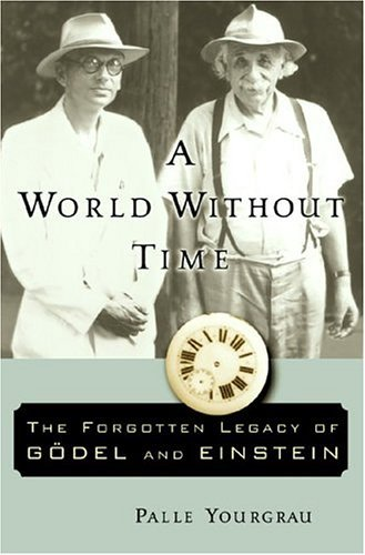 Palle Yourgrau A World Without Time The Forgotten Legacy Of Godel & Einstein