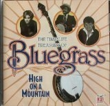 The Time Life Treasury Of Bluegrass High On A Mountain