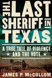 James P. Mccollom The Last Sheriff In Texas A True Tale Of Violence And The Vote