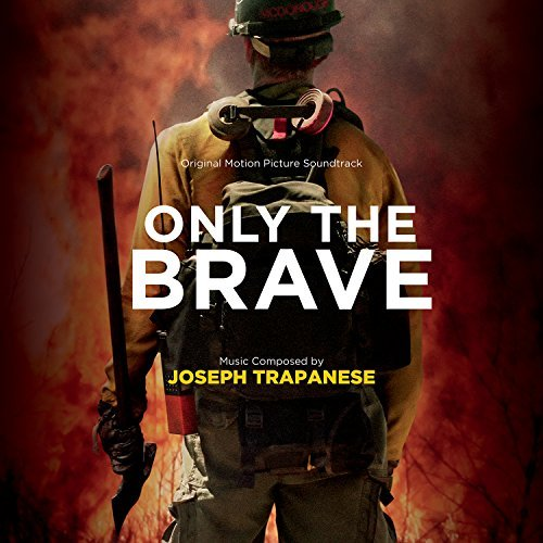 Joseph Trapanese Only The Brave Soundtrack