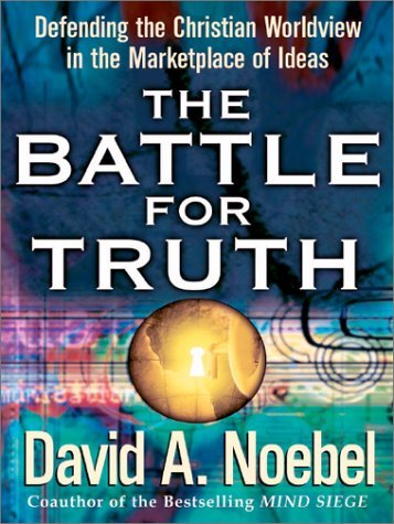 David Noebel The Battle For Truth Defending The Christian Worldview In The Marketplace Of Ideas