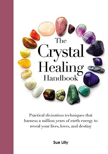 Sue Lilly The Crystals Healing Handbook Practical Divination Techniques That Harness A Mi