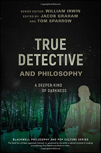 William Irwin True Detective And Philosophy A Deeper Kind Of Darkness