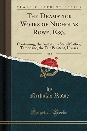 Nicholas Rowe The Dramatick Works Of Nicholas Rowe Esq. Vol. 1 Containing The Ambitious Step Mother Tamerlane