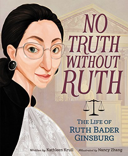 Kathleen Krull No Truth Without Ruth The Life Of Ruth Bader Ginsburg