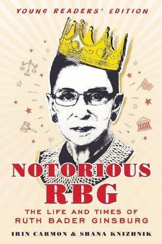 Irin Carmon Notorious Rbg The Life And Times Of Ruth Bader Ginsburg Young Readers