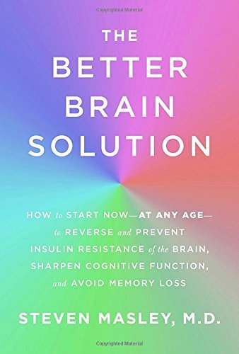 Steven Masley The Better Brain Solution How To Start Now At Any Age To Reverse And Prev