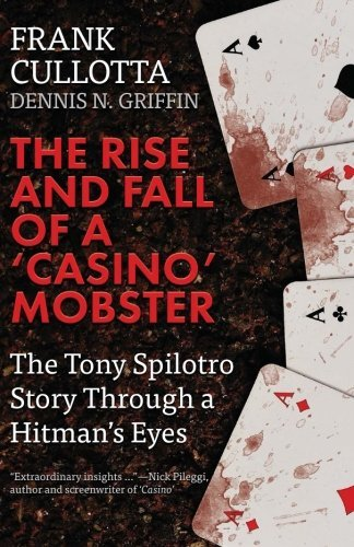 Dennis Griffin The Rise And Fall Of A 'casino' Mobster The Tony Spilotro Story Through A Hitman's Eyes