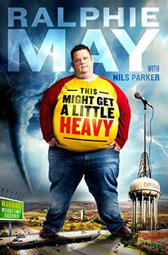 Ralphie May This Might Get A Little Heavy A Memoir