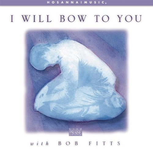 Bob Fitts I Will Bow To You