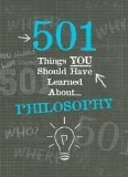 501 Things You Should Have Learned About Philosophy