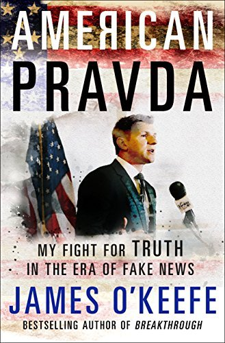 James O'keefe American Pravda My Fight For Truth In The Era Of Fake News