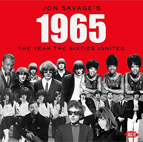 Jon Savage's 1965 Year The 60's Ignited Jon Savage's 1965 Year The 60's Ignited