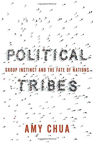 amy-chua-political-tribes-group-instinct-and-the-fate-of-nations